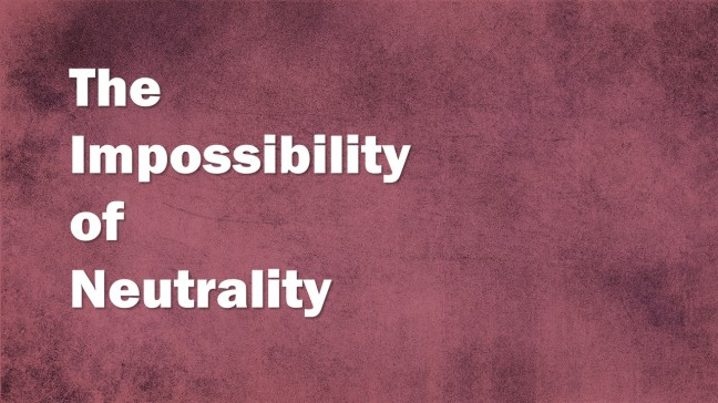 The Impossibility of Neutrality graphic